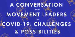 Three Takeaways: Our Conversation with Grassroots and Movement Leaders on COVID-19