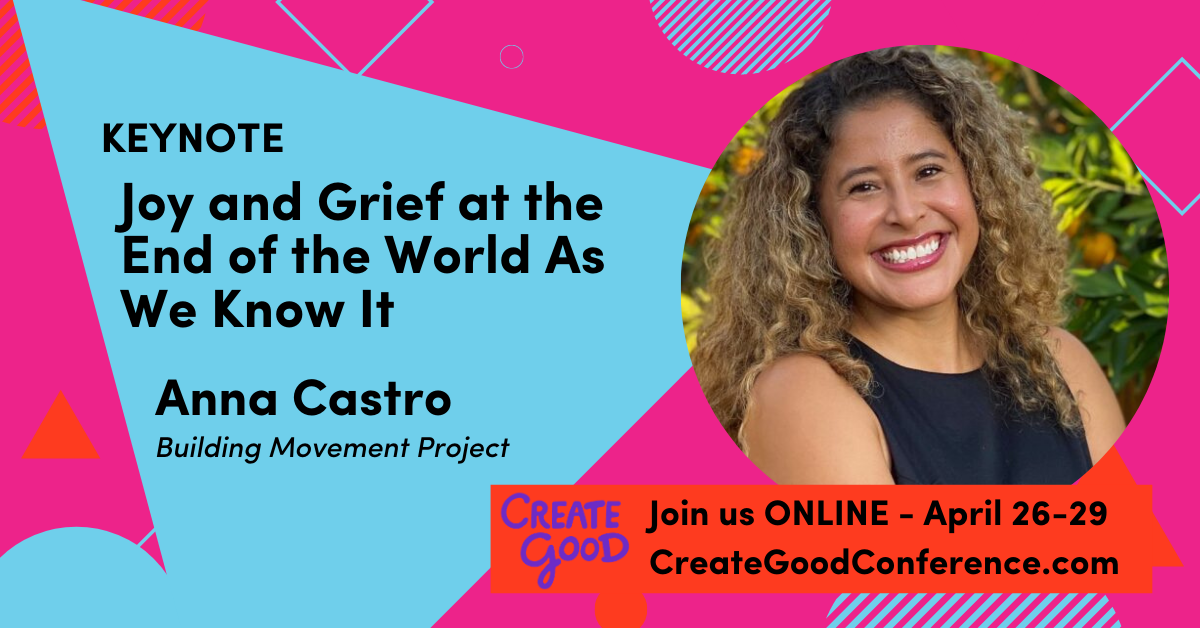 Create Good 2021 — Keynote: Joy and Grief at the End of the World as We Know It